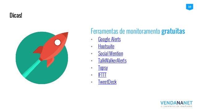 Ferramentas de monitoramento gratuitas • Google Alerts • Hootsuite • Social Mention • TalkWalkerAlerts • Topsy • IFT...