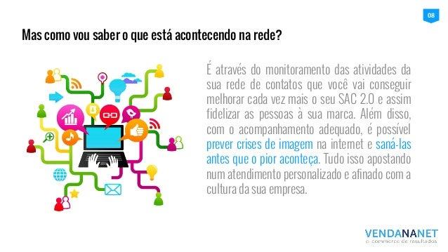 É através do monitoramento das atividades da sua rede de contatos que você vai conseguir melhorar cada vez mais o seu SAC ...