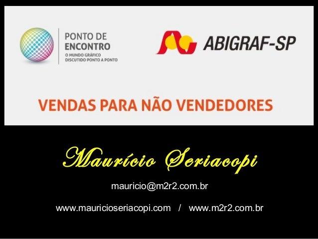 Maurício Seriacopi mauricio@m2r2.com.br www.mauricioseriacopi.com / www.m2r2.com.br