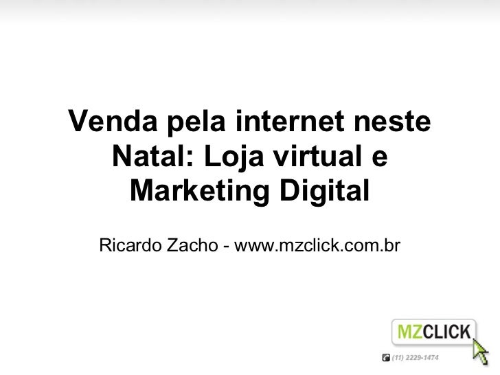 Venda pela internet neste  Natal: Loja virtual e   Marketing Digital  Ricardo Zacho - www.mzclick.com.br