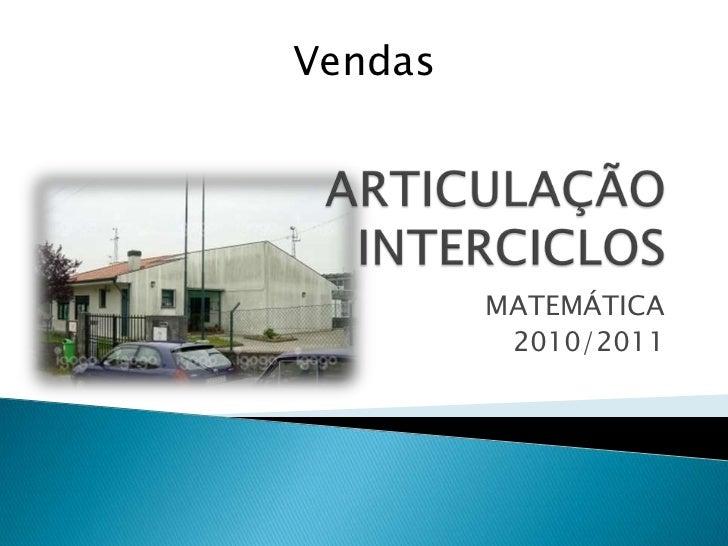 ARTICULAÇÃO INTERCICLOS<br />MATEMÁTICA<br />2010/2011<br />Vendas<br />