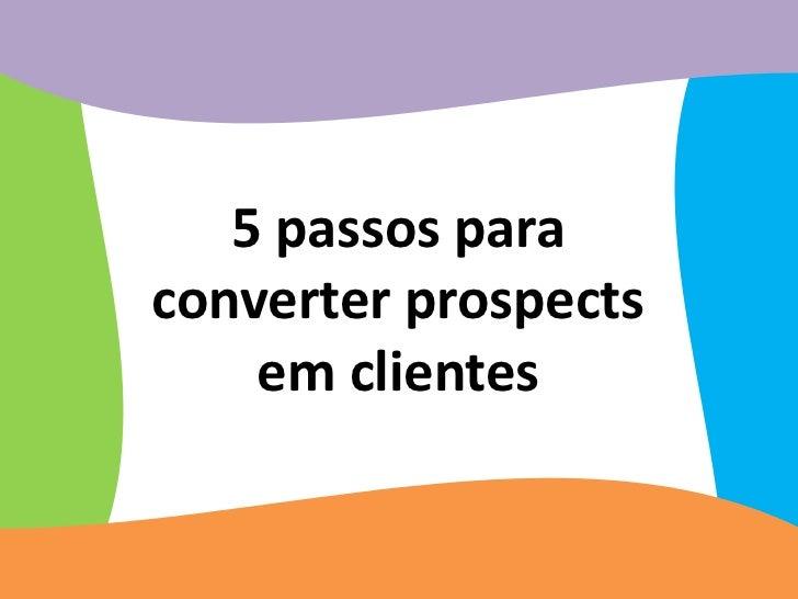 5 passos paraconverter prospects    em clientes