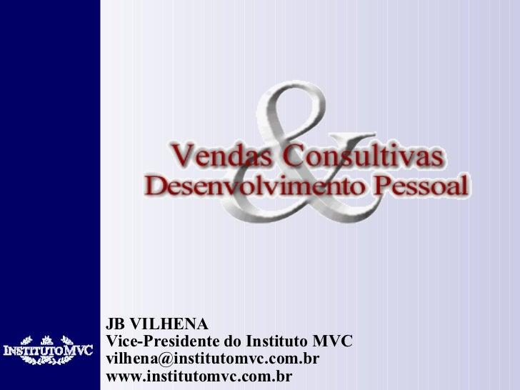 JB VILHENA Vice-Presidente do Instituto MVC [email_address] www.institutomvc.com.br