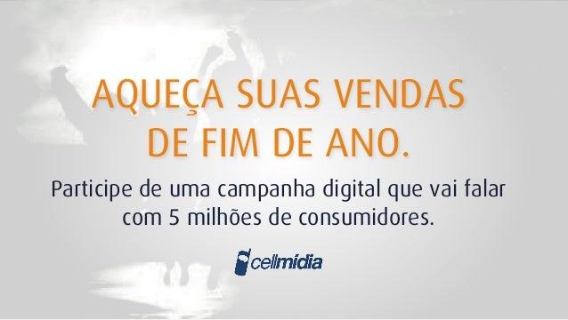 AQUEÇA SUAS VENDAS DE FIM DE ANO. Participe de uma campanha digital que vai falar com 5 milhões de consumidores.