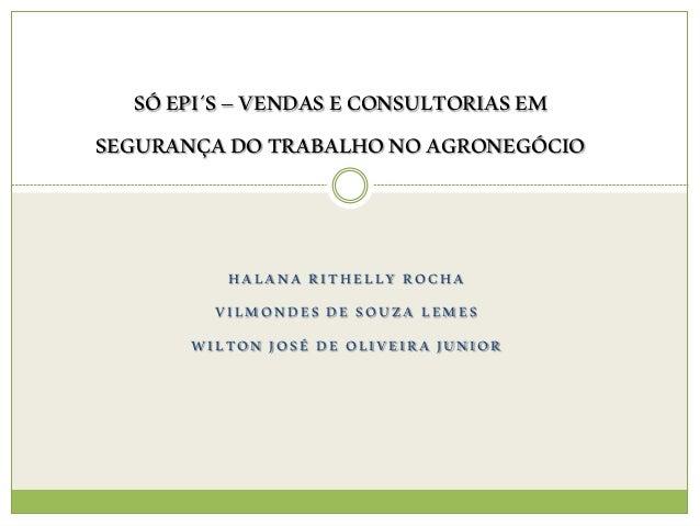 HALANA RITHELLY ROCHA VILMONDES DE SOUZA LEMES WILTON JOSÉ DE OLIVEIRA JUNIOR SÓEPI´S–VENDASECONSULTORIASEM SEGURANÇADOTRA...