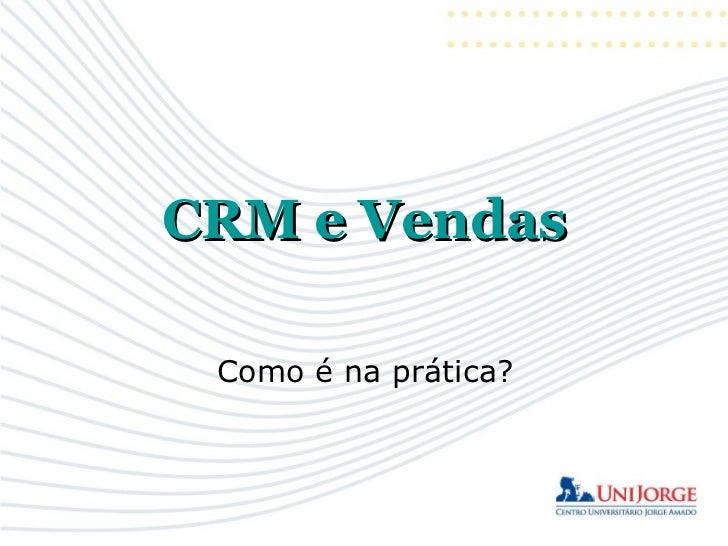 CRM e Vendas Como é na prática?
