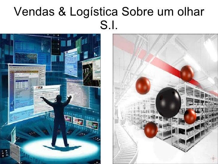 Vendas & Logística Sobre um olhar S.I.