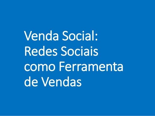 Venda Social: Redes Sociais como Ferramenta de Vendas