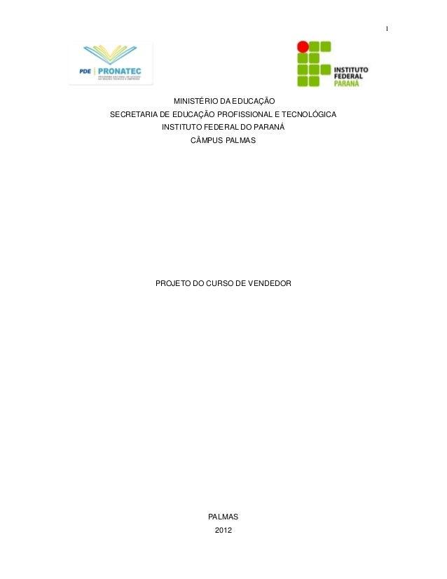 1 MINISTÉRIO DA EDUCAÇÃO SECRETARIA DE EDUCAÇÃO PROFISSIONAL E TECNOLÓGICA INSTITUTO FEDERAL DO PARANÁ CÂMPUS PALMAS PROJE...