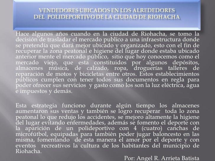 Hace algunos años cuando en la ciudad de Riohacha, se tomo la decisión de trasladar el mercado publico a una infraestructu...