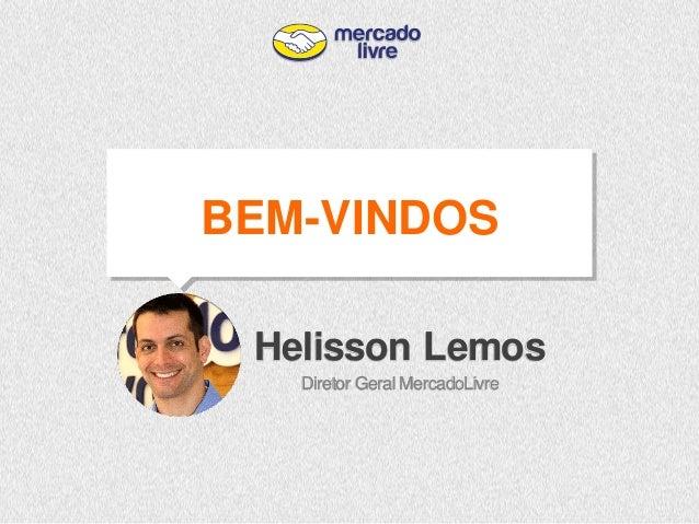 Helisson Lemos  Diretor Geral MercadoLivre  BEM-VINDOS