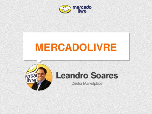 Leandro Soares  Diretor Marketplace  MERCADOLIVRE