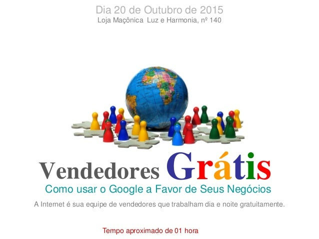 Vendedores Como usar o Google a Favor de Seus Negócios Grátis Tempo aproximado de 01 hora Dia 20 de Outubro de 2015 Loja M...