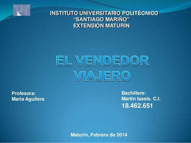 """INSTITUTO UNIVERSITARIO POLITÉCNICO """"SANTIAGO MARIÑO"""" EXTENSIÓN MATURÍN  Profesora: Maria Aguilera  Bachillere: Martin Isa..."""