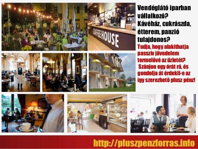 Vendéglátó iparban vállalkozó? Kávéház, cukrászda, étterem, panzió tulajdonos? Tudja, hogy alakíthatja passzív jövedelem t...