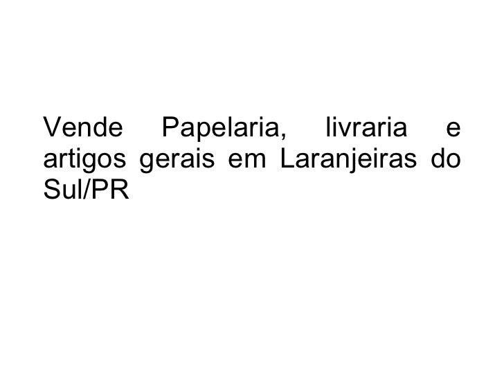 Vende Papelaria, livraria e artigos gerais em Laranjeiras do Sul/PR