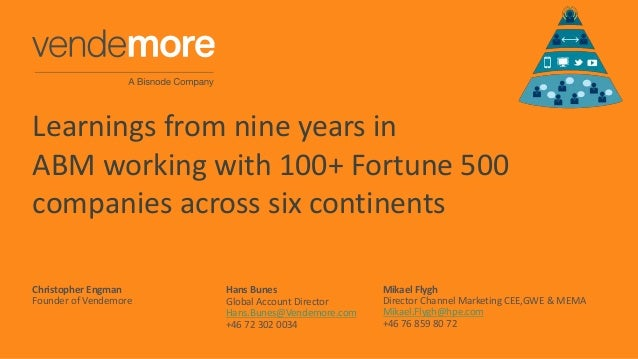 Learnings from nine years in ABM working with 100+ Fortune 500 companies across six continents Hans Bunes Global Account D...