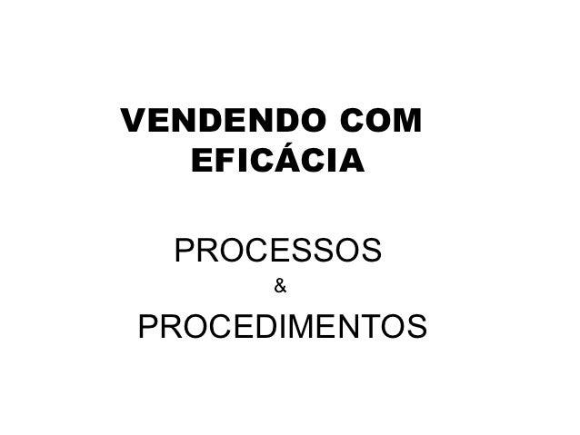 VENDENDO COM   EFICÁCIA  PROCESSOS      &PROCEDIMENTOS