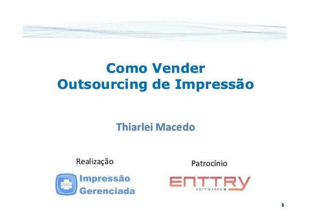 Como VenderComo Vender Outsourcing de ImpressãoOutsourcing de Impressão ThiarleiThiarlei MacedoMacedo PatrocínioRealização