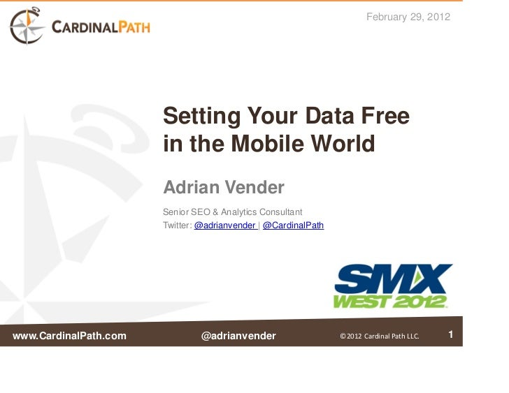 February 29, 2012                       Setting Your Data Free                       in the Mobile World                  ...