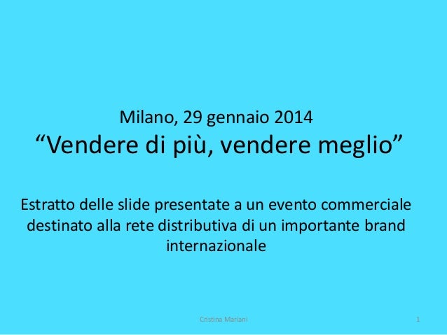 """Milano, 29 gennaio 2014  """"Vendere di più, vendere meglio"""" Estratto delle slide presentate a un evento commerciale destinat..."""