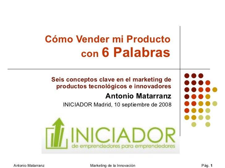 Cómo Vender mi Producto  con  6 Palabras Seis conceptos clave en el marketing de productos tecnológicos e innovadores Anto...