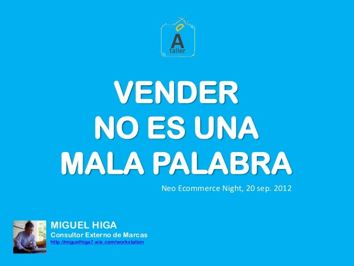 VENDER    NO ES UNA   MALA PALABRA                                         Neo Ecommerce Night, 20 sep. 2012MIGUEL HIGACon...