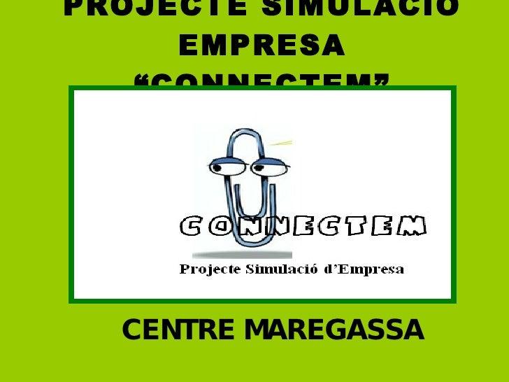 """PROJECTE SIMULACIÓ EMPRESA """"CONNECTEM"""" CENTRE MAREGASSA"""