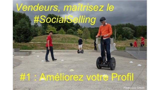 Photo Loic Simon Vendeurs, maîtrisez le #SocialSelling #1 : Améliorez votre Profil
