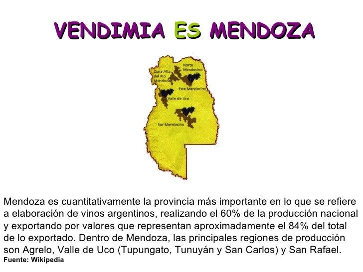 VENDIMIA  ES  MENDOZA Mendoza es cuantitativamente la provincia más importante en lo que se refiere a elaboración de vinos...