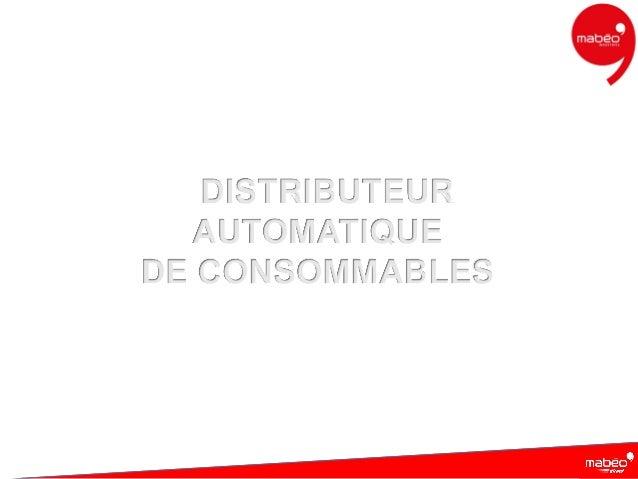 DISTRIBUTEUR AUTOMATIQUE DE CONSOMMABLES