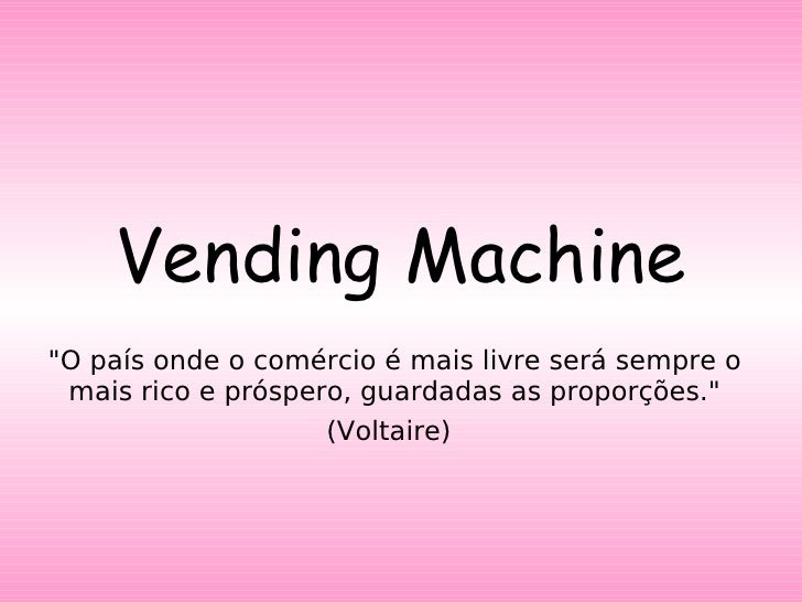 """Vending Machine """"O país onde o comércio é mais livre será sempre o mais rico e próspero, guardadas as proporções.&quo..."""