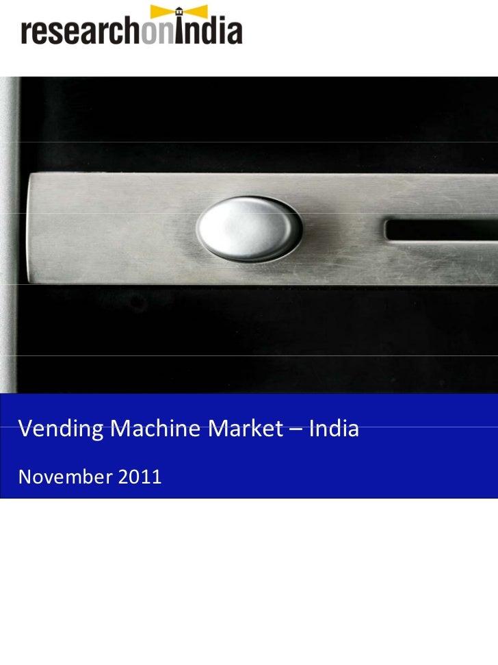 VendingMachineMarket–Vending Machine Market IndiaNovember2011