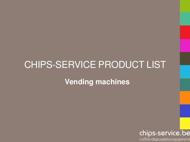 CHIPS-SERVICE PRODUCT LIST       Vending machines