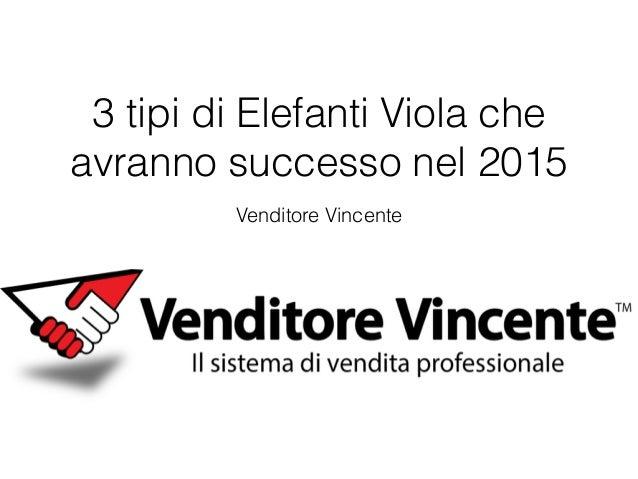 Venditore Vincente 3 tipi di Elefanti Viola che avranno successo nel 2015