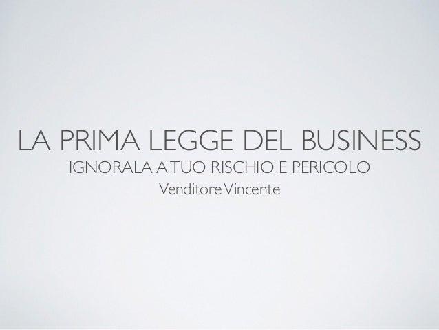LA PRIMA LEGGE DEL BUSINESS IGNORALA ATUO RISCHIO E PERICOLO VenditoreVincente