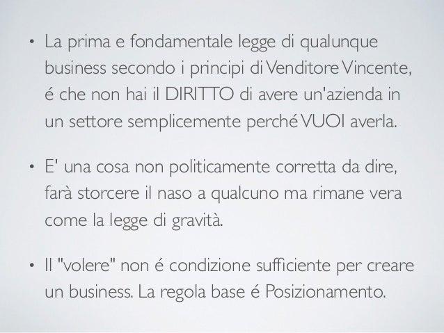 • La prima e fondamentale legge di qualunque business secondo i principi diVenditoreVincente, é che non hai il DIRITTO di ...