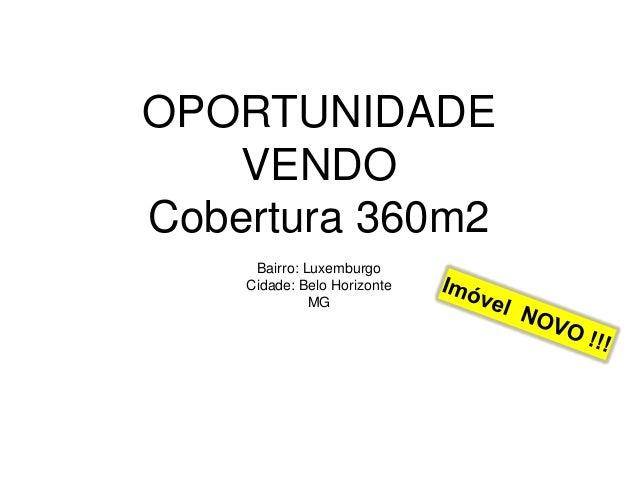 OPORTUNIDADE VENDO Cobertura 360m2 Bairro: Luxemburgo Cidade: Belo Horizonte MG