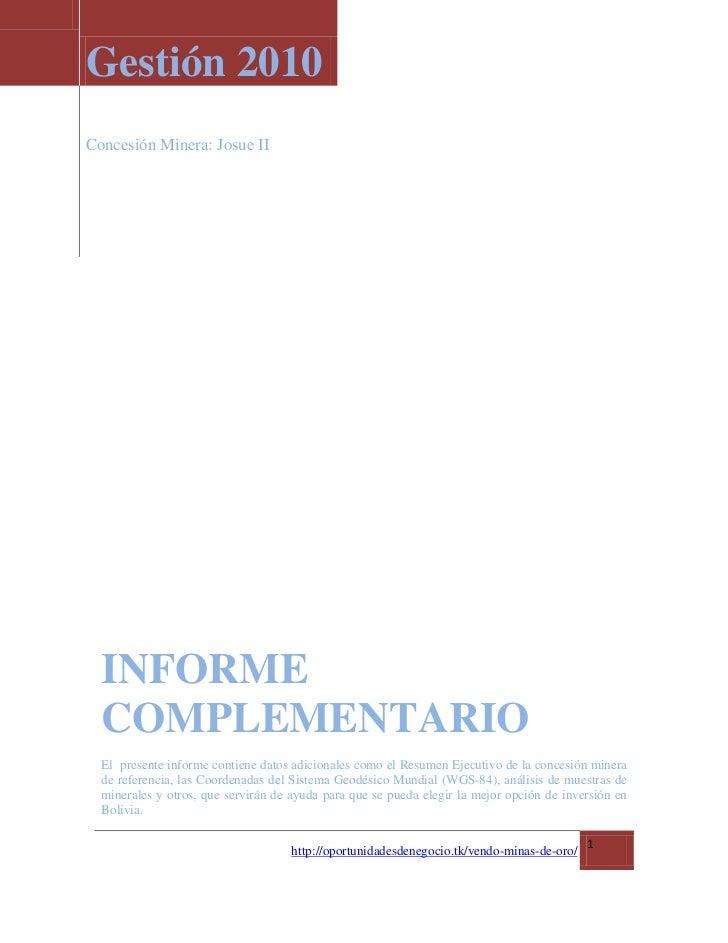 Gestión 2010Concesión Minera: Josue II  INFORME  COMPLEMENTARIO  El presente informe contiene datos adicionales como el Re...