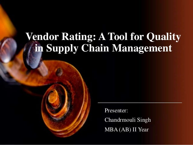 Vendor Rating: A Tool for Quality in Supply Chain Management  Presenter:  Chandrmouli Singh MBA (AB) II Year