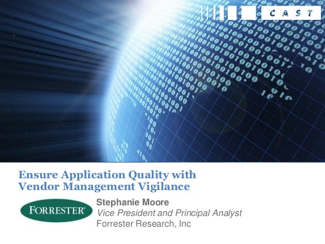 Stephanie Moore Vice President and Principal Analyst Forrester Research, Inc Ensure Application Quality with Vendor Manage...