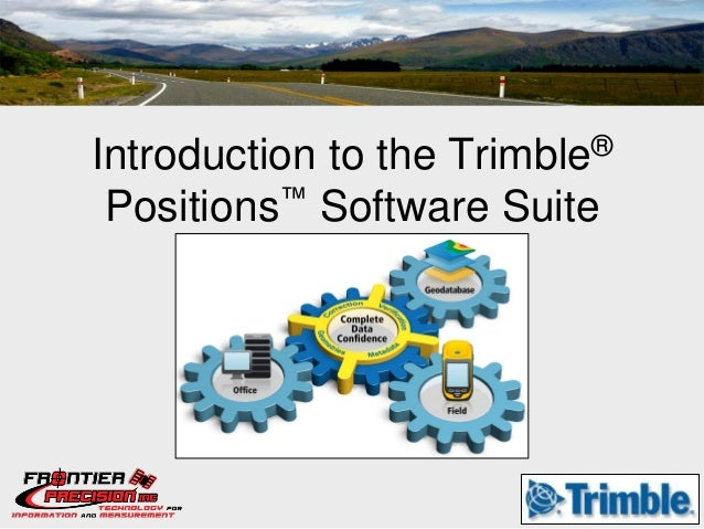 Introduction to the                  Trimble ® Positions™ Software Suite