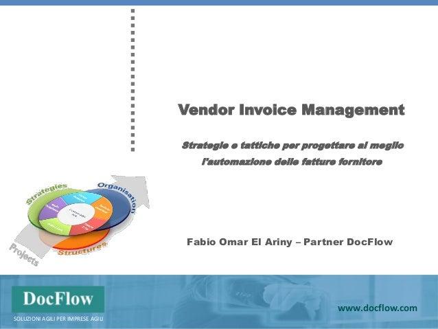 w w w . d o c f l o w . c o m Vendor Invoice Management © DocFlow 2013 www.docflow.com www.docflow.com SAP INNOVATION FORU...