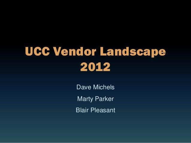 UCC Vendor Landscape        2012       Dave Michels       Marty Parker       Blair Pleasant