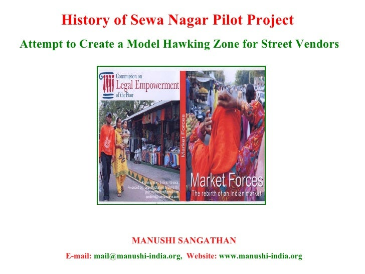 History of Sewa Nagar Pilot Project  Attempt to Create a Model Hawking Zone for Street Vendors MANUSHI SANGATHAN E-mail:  ...