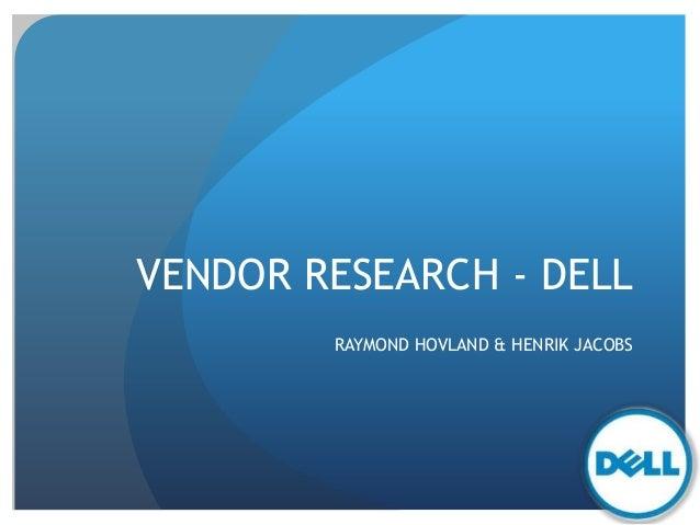 VENDOR RESEARCH - DELLRAYMOND HOVLAND & HENRIK JACOBS