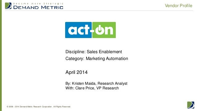 © 2006 - 2014 Demand Metric Research Corporation. All Rights Reserved. Vendor Profile April 2014 By: Kristen Maida, Resear...