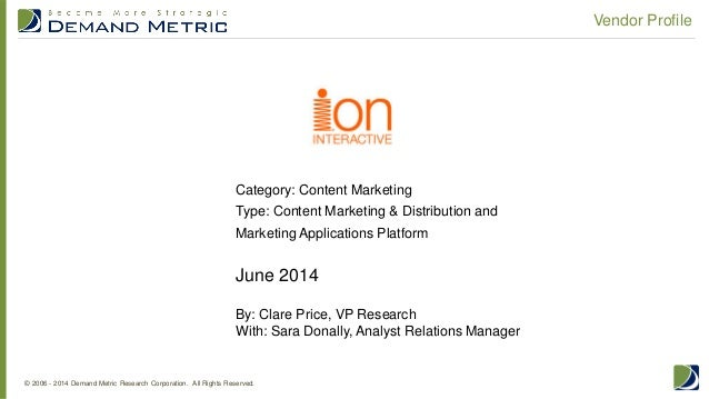 © 2006 - 2014 Demand Metric Research Corporation. All Rights Reserved. Vendor Profile June 2014 By: Clare Price, VP Resear...