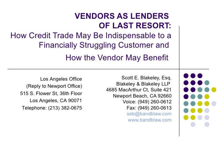 VENDORS AS LENDERS  OF LAST RESORT: How Credit Trade May Be Indispensable to a Financially Struggling Customer and  How th...