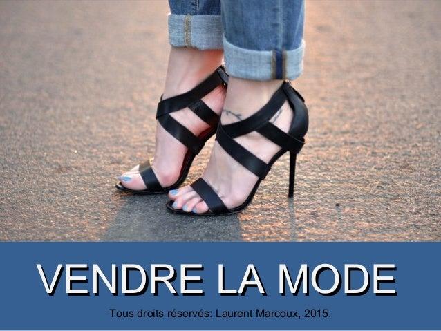 VENDRE LA MODEVENDRE LA MODE Tous droits réservés: Laurent Marcoux, 2015.